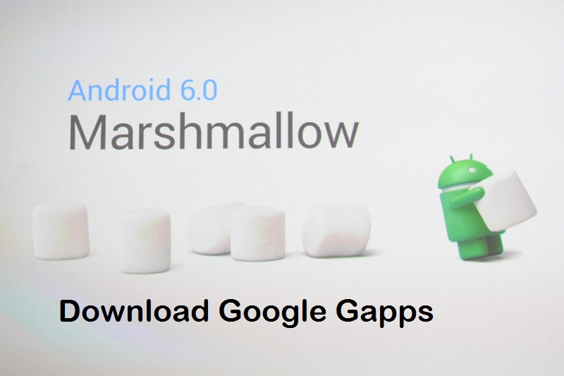 Download Google Gapps for Android 6 0 Marshmallow ROMs | Gadgets Academy